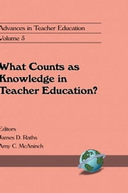 What Counts as Knowledge in Teacher Education (Volume 5) ebook by