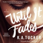 Until it Fades - A Novel audiobook by K.A. Tucker
