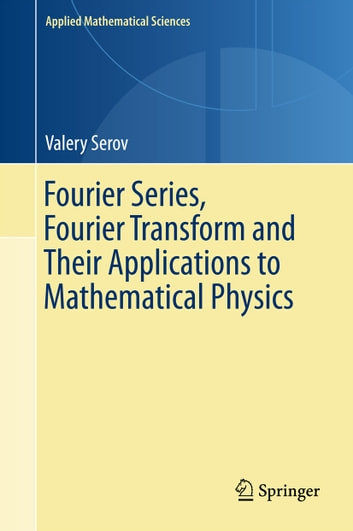 Fourier series fourier transform and their applications to fourier series fourier transform and their applications to mathematical physics ebook by valery serov fandeluxe Image collections