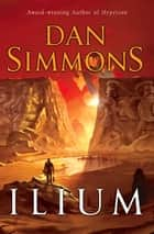 Ilium ebook by Dan Simmons