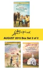 Love Inspired August 2015 - Box Set 2 of 2 - Rancher Daddy\Loving the Country Boy\A Father's Second Chance ebook by Lois Richer, Mia Ross, Mindy Obenhaus