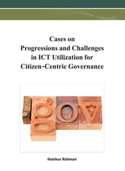 Cases on Progressions and Challenges in ICT Utilization for Citizen-Centric Governance ebook by Hakikur Rahman