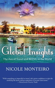 Global Insights - The Zen of Travel and BEING in the World ebook by Nicole Monteiro