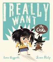 I Really Want the Cake 電子書 by Simon Philip, Lucia Gaggiotti
