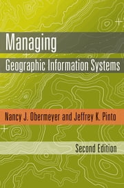 Managing Geographic Information Systems, Second Edition ebook by Nancy J. Obermeyer, Phd,PhD Jeffrey K. Pinto, PhD