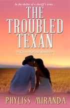 The Troubled Texan ebook by Phyliss Miranda