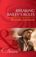 Breaking Bailey's Rules (Mills & Boon Desire) (The Westmorelands, Book 29) ebook by Brenda Jackson