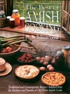 Best of Amish Cooking - Traditional And Contemporary Recipes Adapted From The Kitchens And Pantries Of O ebook by Phyllis Good