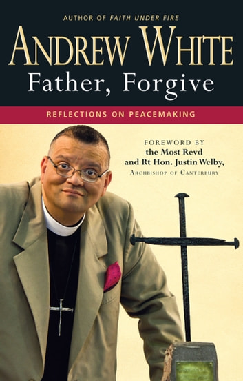 Father, Forgive - Reflections on peacemaking 電子書籍 by Reverend Canon Andrew White