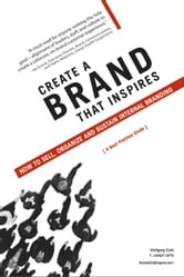 Create a Brand That Inspires - How to Sell, Organize and Sustain Internal Branding ebook by Wolfgang Giehl and F. Joseph LePla