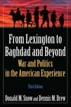 From Lexington to Baghdad and Beyond - War and Politics in the American Experience ebook by Dennis M. Drew, Donald M Snow