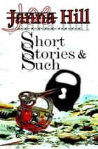 Short Stories & Such ebook by Janna Hill, Joe Hill