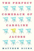 The Perfect Comeback of Caroline Jacobs - A Novel ebook by Matthew Dicks, Cynthia Hopkins