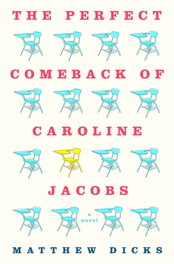 The Perfect Comeback of Caroline Jacobs - A Novel ebook by Matthew Dicks