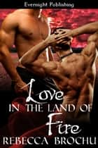 Love in the Land of Fire ebook by Rebecca Brochu