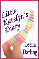 Little Katelyn's Diary (Age Play Spanking Romance) ebook by Leena Darling