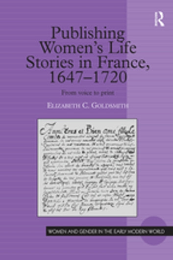 Publishing Women's Life Stories in France, 1647-1720 - From Voice to Print ebook by Elizabeth C. Goldsmith