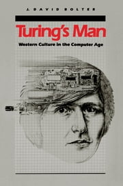 Turing's Man - Western Culture in the Computer Age ebook by J. David Bolter