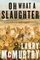 Oh What a Slaughter ebook by Larry McMurtry