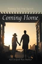 Coming Home - Poetry for the Spirit ebook by Ajit Sripad Rao Nalkur