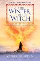 The Winter of the Witch - A Novel ebook by Katherine Arden