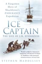 Ice Captain - The Life of J.R. Stenhouse ebook by Stephen Haddelsey