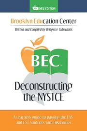 Deconstructing the Nystce - A Teacher's Guide to Passing the Eas and the Cst Students with Disabilities ebook by Bridgette Gubernatis