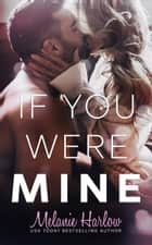 If You Were Mine ebook by Melanie Harlow