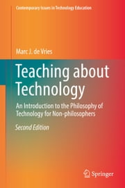 Teaching about Technology - An Introduction to the Philosophy of Technology for Non-philosophers ebook by Marc J. de Vries