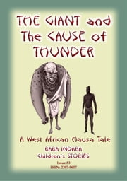 THE GIANT AND THE CAUSE OF THUNDER - A West African Hausa tale - Baba Indaba Children's Stories - Issue 83 ebook by Anon E Mouse