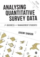 Analysing Quantitative Survey Data for Business and Management Students ebook by Dr. Jeremy F. Dawson