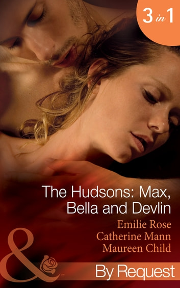The Hudsons: Max, Bella and Devlin: Bargained Into Her Boss's Bed / Scene 3 / Propositioned Into a Foreign Affair / Scene 4 / Seduced Into a Paper Marriage (Mills & Boon By Request) ebook by Emilie Rose,Maureen Child,Catherine Mann