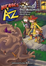 Heroes A2Z #2: Bowling Over Halloween ebook by David Anthony, Charles David Clasman