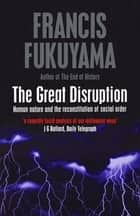 The Great Disruption ebook by Francis Fukuyama