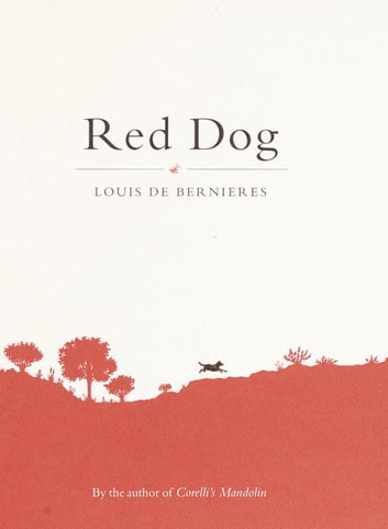 Red Dog ebook by Louis de Bernieres