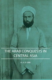 The Arab Conquests in Central Asia ebook by H. A. Gibb