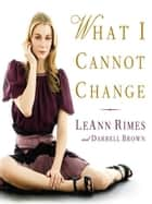 What I Cannot Change ebook by LeAnn Rimes, Darrell Brown