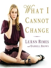 What I Cannot Change ebook by LeAnn Rimes,Darrell Brown