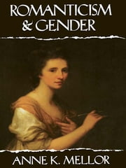Romanticism and Gender ebook by Anne K. Mellor