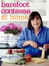 Barefoot Contessa at Home - Everyday Recipes You'll Make Over and Over Again ebook by Ina Garten