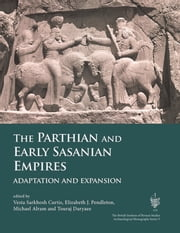 The Parthian and Early Sasanian Empires - adaptation and expansion ebook by Vesta Sarkhosh Curtis,Michael Alram,Touraj Daryaee,Elizabeth Pendleton