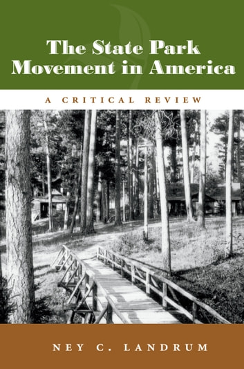 The State Park Movement in America - A Critical Review ebook by Ney C. Landrum