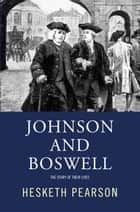 Johnson And Boswell: The Story Of Their Lives ebook by Hesketh Pearson