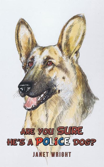 Are You Sure He'S a Police Dog? ebook by Janet Wright