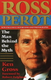 Ross Perot - The Man Behind the Myth ebook by Ken Gross
