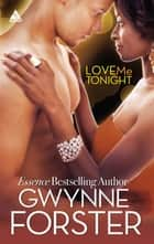 Love Me Tonight (Mills & Boon Kimani Arabesque) (The Harringtons, Book 4) eBook by Gwynne Forster