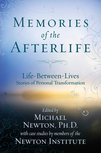 Memories of the Afterlife: Life Between Lives Stories of Personal Transformation - Life Between Lives Stories of Personal Transformation ebook by Michael Newton