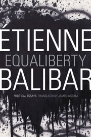 Equaliberty - Political Essays ebook by Étienne Balibar,Étienne Ingram
