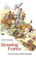 Drawing France - French Comics and the Republic ebook by Joel E. Vessels
