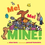 Me! Me! Mine! ebook by Alan Katz,Pascal Lemaitre